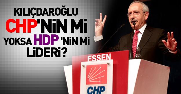Kılıçdaroğlu HDP'nin mi lideri?