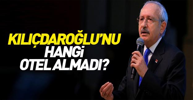 Kılıçdaroğlu'nu hangi otel almadı!