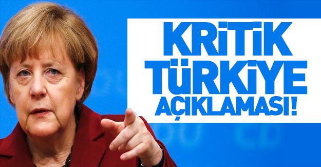 Merkel'den kritik Türkiye açıklaması!