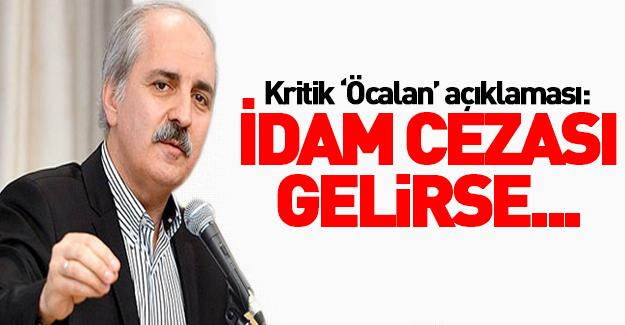 """Numan Kurtulmuş'tan """"idam cezası"""" açıklaması"""