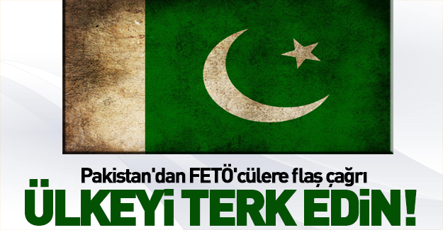 Pakistan'dan flaş FETÖ kararı!