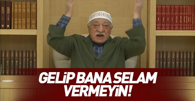 Teröristbaşı Gülen: Bana gelip selam vermeyin...