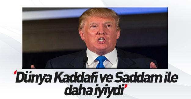 Trump: Dünya Kaddafi ve Saddam ile daha iyiydi