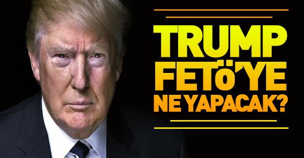Trump FETÖ'ye ne yapacak? ABD'den ilk açıklama