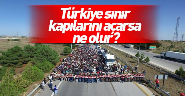 Türkiye sınır kapılarını açarsa ne olur