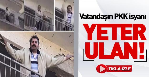 Vatandaş PKK'ya isyan etti: Yeter ulan!