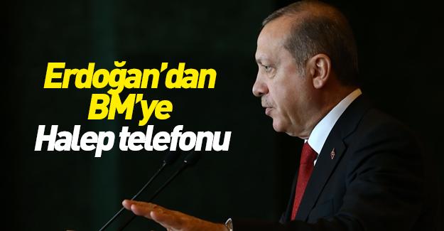 Cumhurbaşkanı Erdoğan'dan BM'ye Halep telefonu!