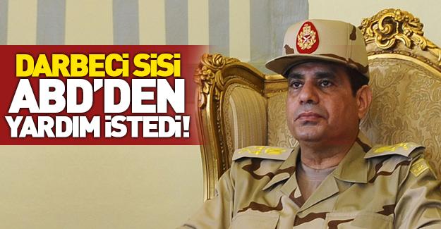 Darbeci Sisi ABD'ye yalvardı