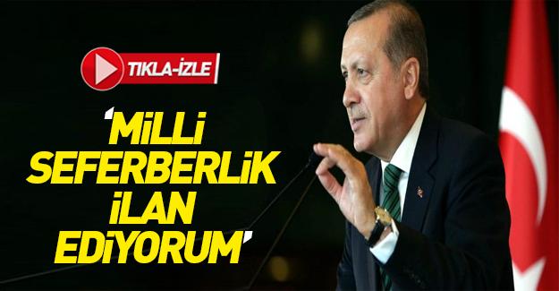 Erdoğan'dan flaş açıklama: Milli seferberlik ilan ediyorum