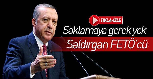 Erdoğan'dan suikast açıklaması: FETÖ'yü gösteriyor