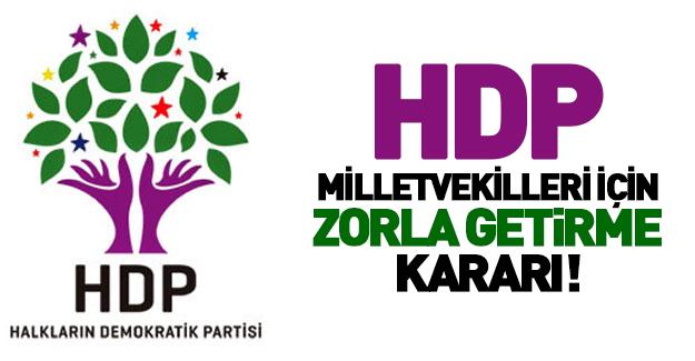 HDP'li 2 milletvekili için 'zorla getirme' kararı