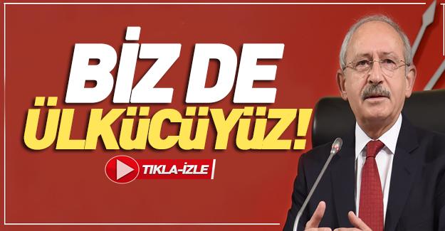 Kılıçdaroğlu: Biz de ülkücüyüz
