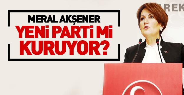 Meral Akşener yeni parti mi kuruyor!