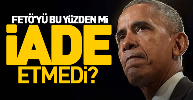 Obama, FETÖ'yü bu yüzden mi iade etmedi ?