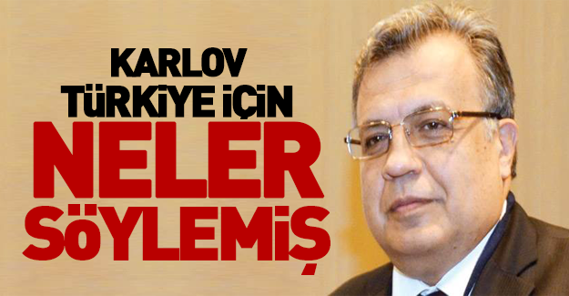 Rus Büyükelçi Karlov'un son röportajı