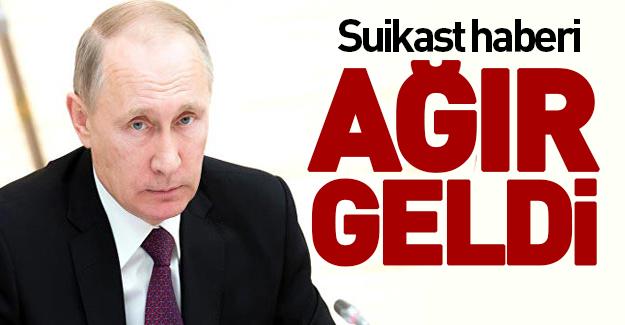 Suikast haberi Putin'e ağır geldi