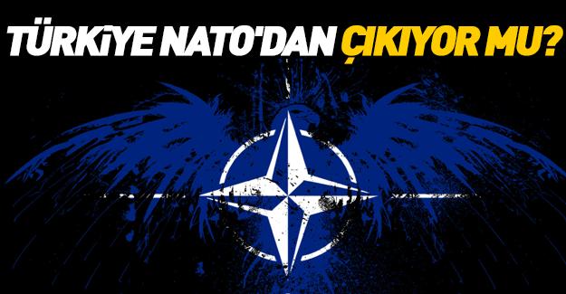 Türkiye NATO'dan çıkıyor mu?