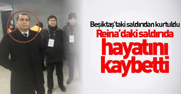Beşiktaş saldırısından kurtuldu, Reina'da hayatını kaybetti
