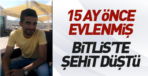 Bitlis'te şehit düşen uzman çavuş, 15 ay önce evlenmiş