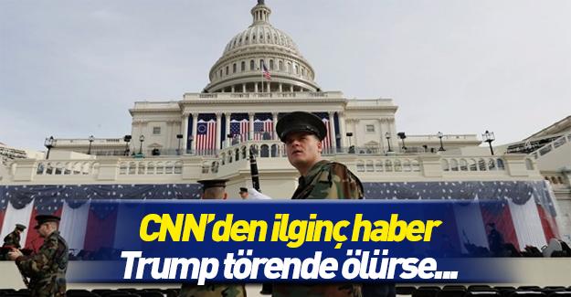 CNN'den ilginç haber: Trump törende ölürse...