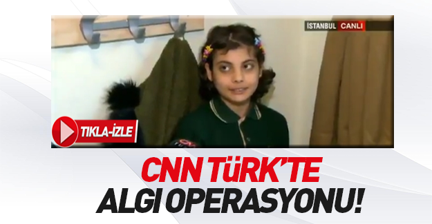 CNN Türk çocuklar üzerinden algı operasyonu yaptı!