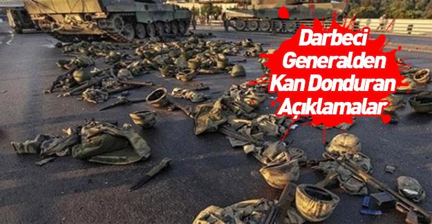 Darbeci generallerden kan donduran ifadeler