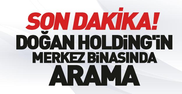 Doğan Holding'in merkez binasında arama