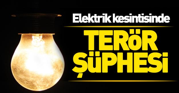 Elektrik kesintisinde terör şüphesi!