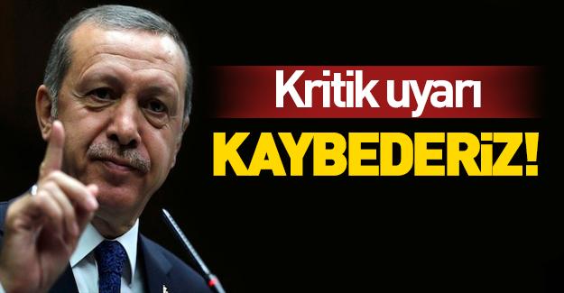 Erdoğan'dan kritik uyarı
