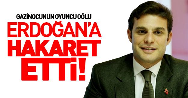 Gazinocunun oğlu Erdoğan'a nefret kustu!