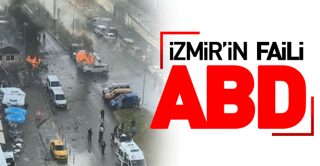 'İzmir'in faili ABD'