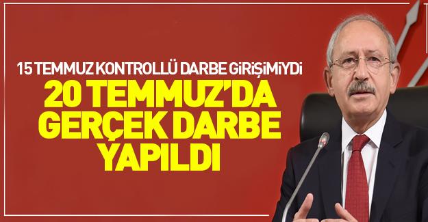 Kılıçdaroğlu: 'Asıl darbe 20 Temmuz'da yapıldı!'
