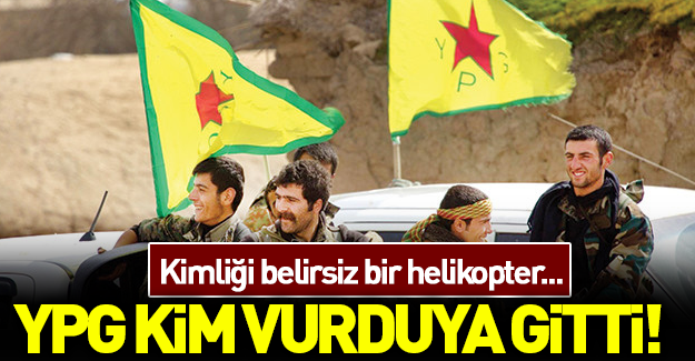 Kimliği belirsiz helikopter YPG'yi vurdu