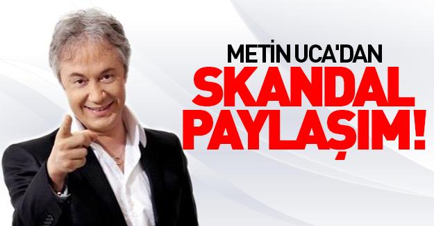 Metin Uca'dan skandal paylaşım!