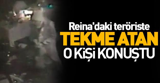 Reina'daki teröriste tekme atan o kişi konuştu