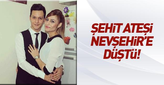 Şehit ateşi Nevşehir'e düştü!