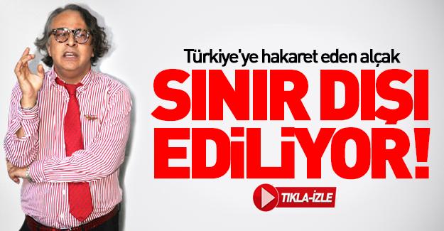 Türkiye'ye hakaret eden alçak sınır dışı ediliyor!