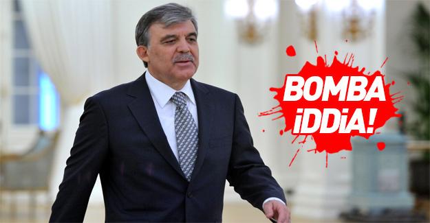 Abdullah Gül ile ilgili bomba iddia!