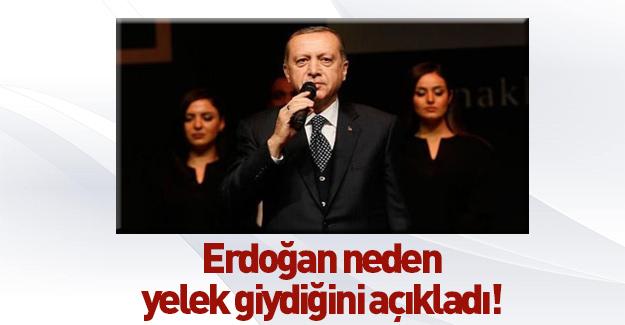 Erdoğan neden yelek giydiğini açıkladı.