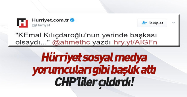 Hürriyet'in tweet'i CHP'lileri kızdırdı