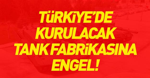 Türkiye'de kurulacak tank fabrikasına engel