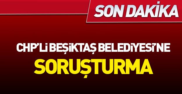 Beşiktaş Belediyesi'ne soruşturma