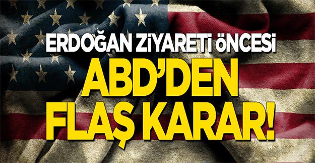 Erdoğan ziyareti öncesi ABD'den sürpriz karar!
