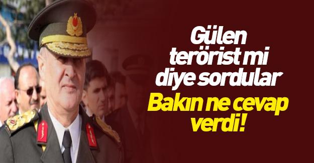 'Gülen terörist mi?' sorusuna generalden cevap