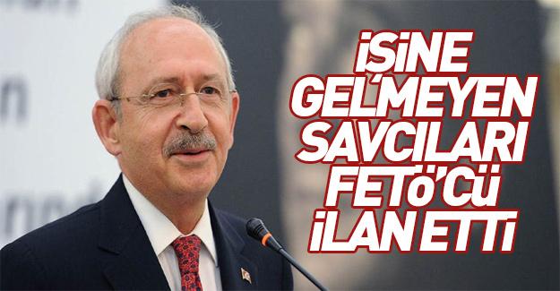Kılıçdaroğlu, işine gelmeyen savcıları FETÖ'cü ilan ediyor...