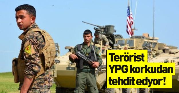 Terör örgütü YPG'nin aşağılık tehdidi