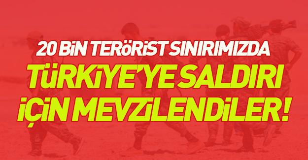 20 bin hain Türkiye'ye karşı mevzilendi!
