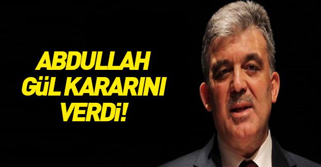 Abdullah Gül kararını verdi!