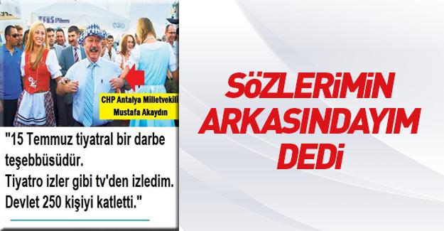 CHP'li Mustafa Akaydın 15 Temmuz'a yine tiyatro dedi
