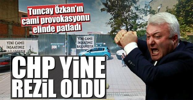 CHP'li Tuncay Özkan'ın cami provokasyonu elinde patladı